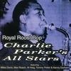 Charlie Parker's All Stars - Royal Roost Bop